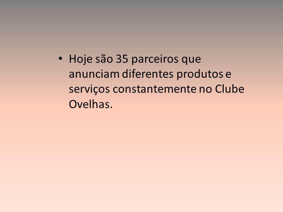 Hoje são 35 parceiros que anunciam diferentes produtos e serviços constantemente no Clube Ovelhas.