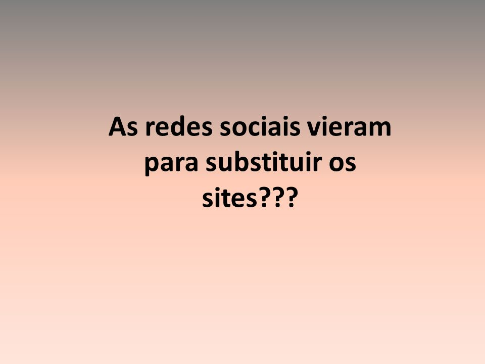 As redes sociais vieram para substituir os sites