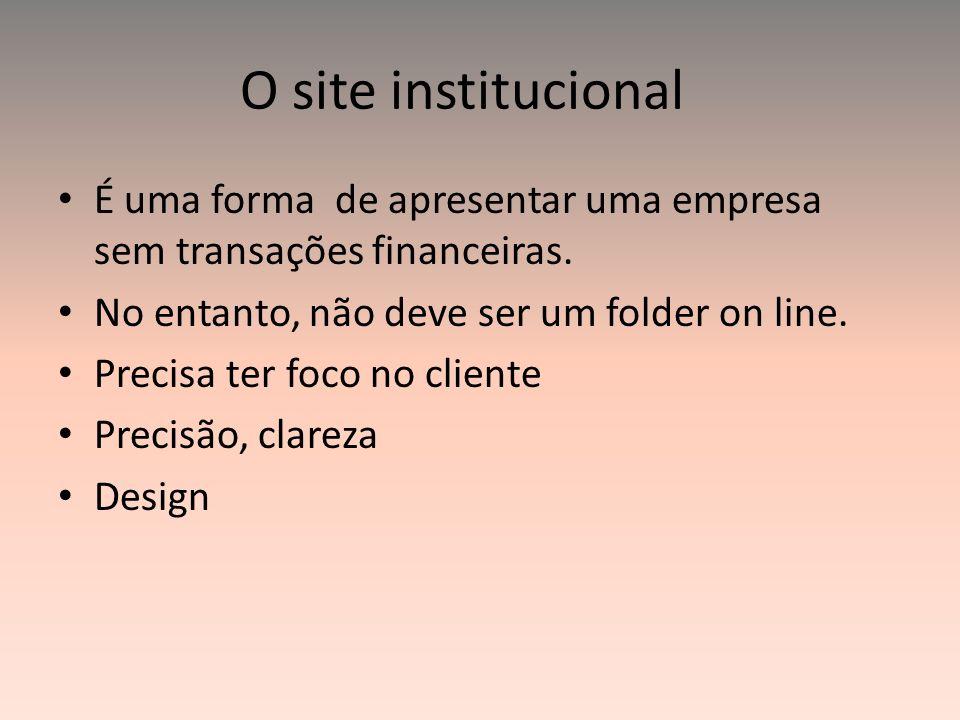 O site institucional É uma forma de apresentar uma empresa sem transações financeiras. No entanto, não deve ser um folder on line.