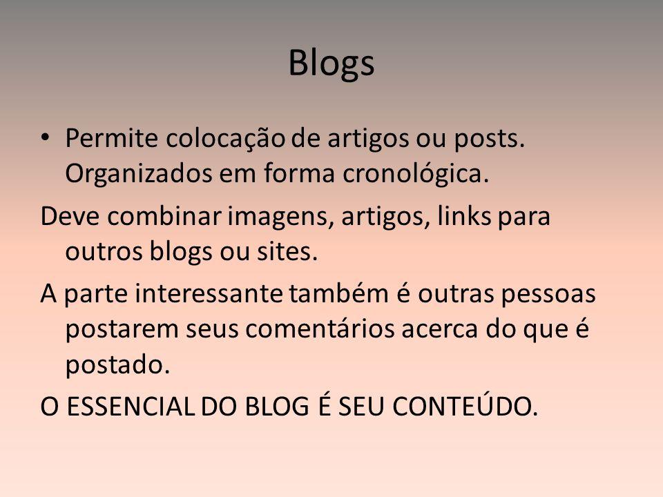 Blogs Permite colocação de artigos ou posts. Organizados em forma cronológica. Deve combinar imagens, artigos, links para outros blogs ou sites.