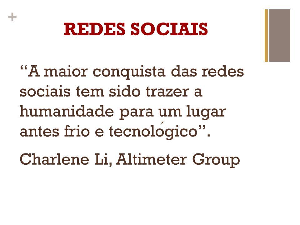 REDES SOCIAIS A maior conquista das redes sociais tem sido trazer a humanidade para um lugar antes frio e tecnológico .