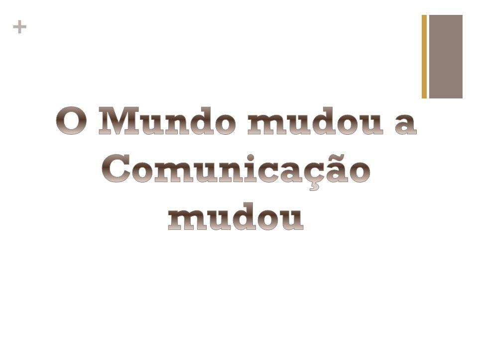 O Mundo mudou a Comunicação mudou