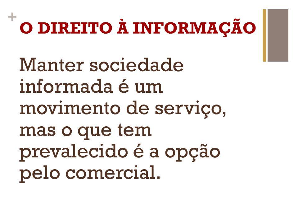 O DIREITO À INFORMAÇÃO Manter sociedade informada é um movimento de serviço, mas o que tem prevalecido é a opção pelo comercial.