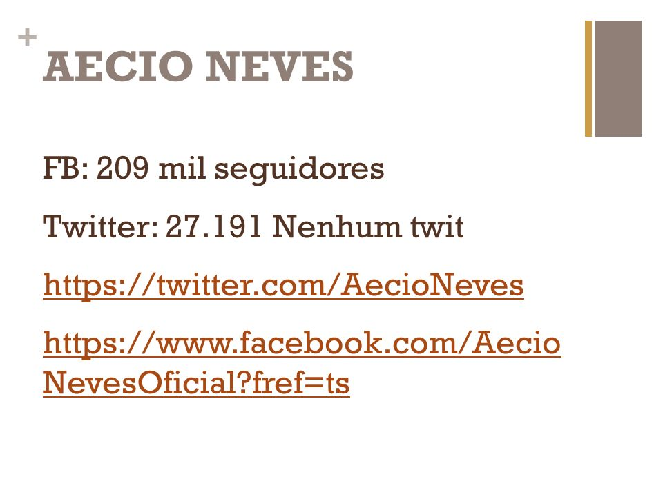 AECIO NEVES FB: 209 mil seguidores Twitter: 27.191 Nenhum twit