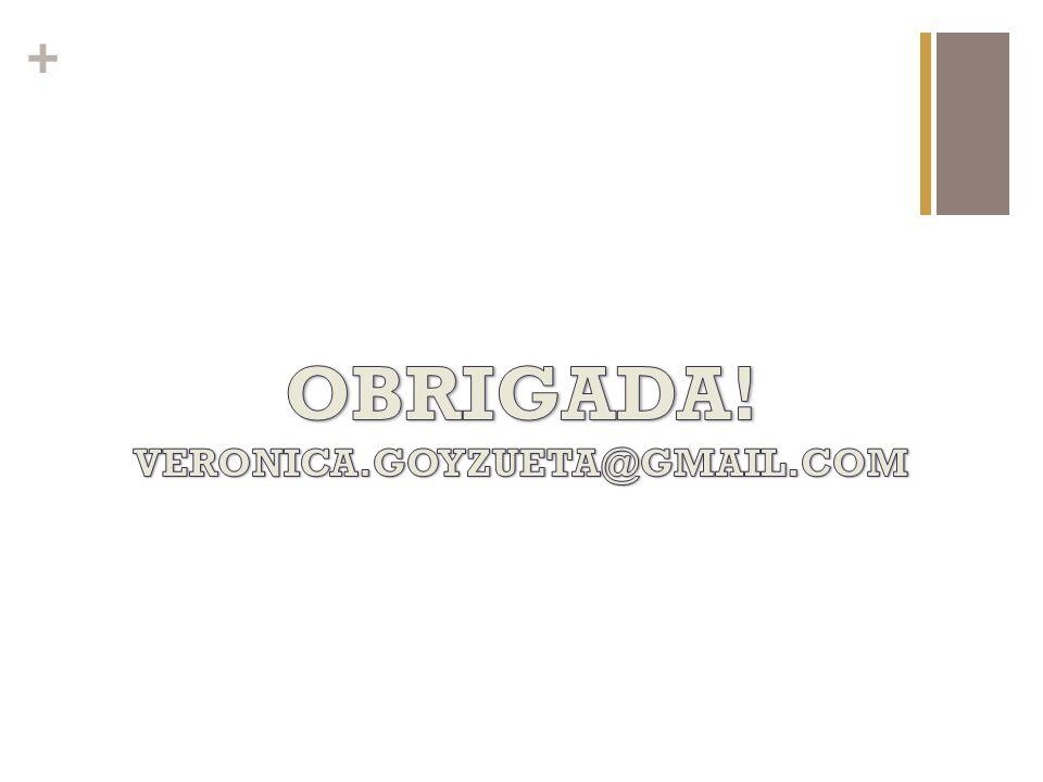 OBRIGADA! VERONICA.GOYZUETA@GMAIL.COM