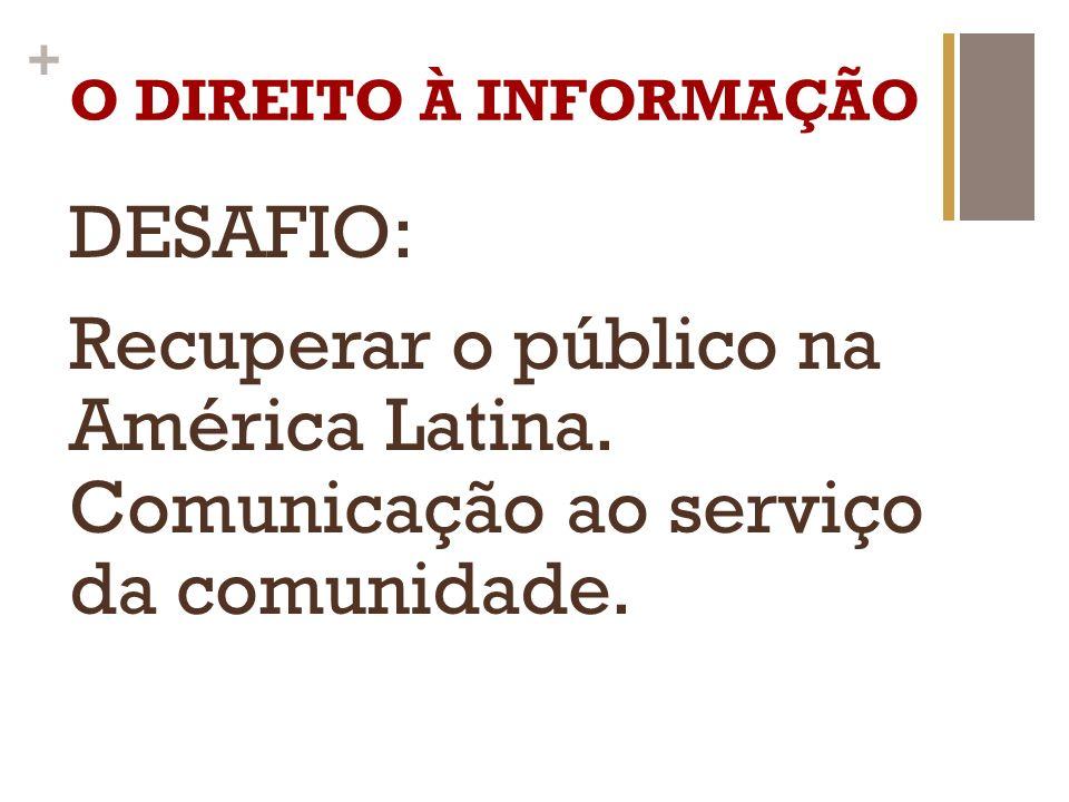 O DIREITO À INFORMAÇÃO DESAFIO: Recuperar o público na América Latina.