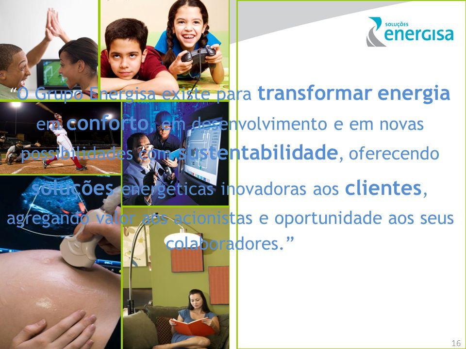 O Grupo Energisa existe para transformar energia em conforto, em desenvolvimento e em novas possibilidades com sustentabilidade, oferecendo soluções energéticas inovadoras aos clientes, agregando valor aos acionistas e oportunidade aos seus colaboradores.