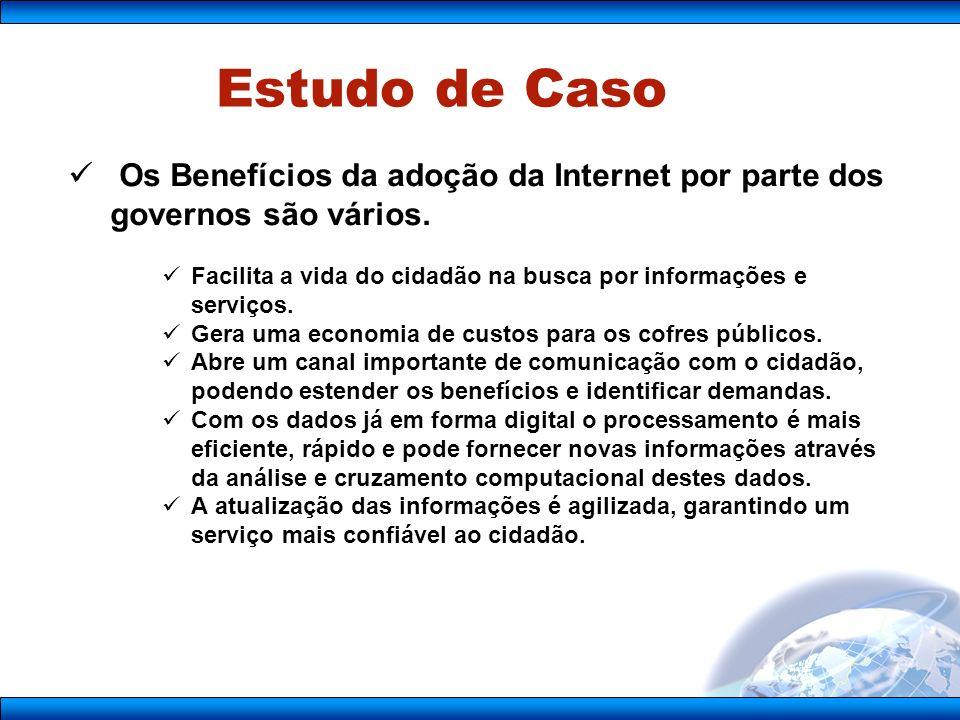Estudo de Caso Os Benefícios da adoção da Internet por parte dos governos são vários.