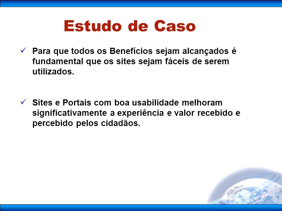 Estudo de Caso Para que todos os Benefícios sejam alcançados é fundamental que os sites sejam fáceis de serem utilizados.