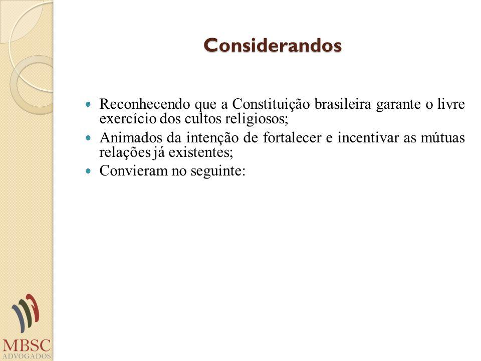 Considerandos Reconhecendo que a Constituição brasileira garante o livre exercício dos cultos religiosos;