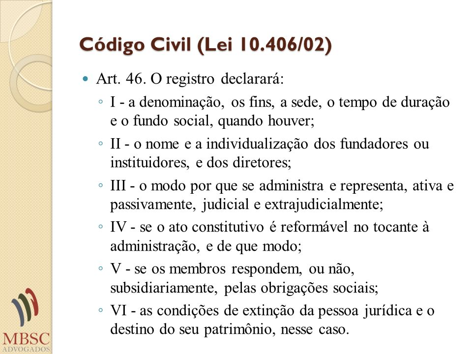 Código Civil (Lei 10.406/02) Art. 46. O registro declarará:
