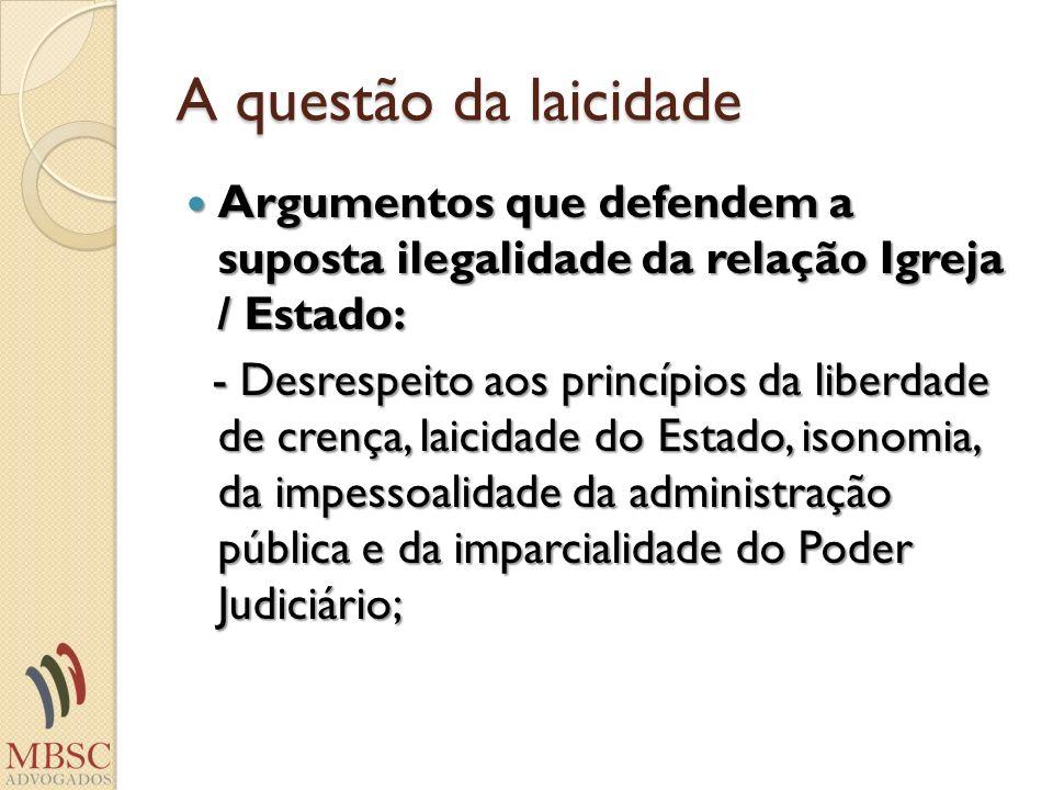 A questão da laicidadeArgumentos que defendem a suposta ilegalidade da relação Igreja / Estado: