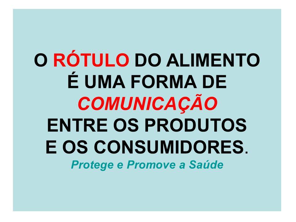 O RÓTULO DO ALIMENTO É UMA FORMA DE COMUNICAÇÃO ENTRE OS PRODUTOS E OS CONSUMIDORES.