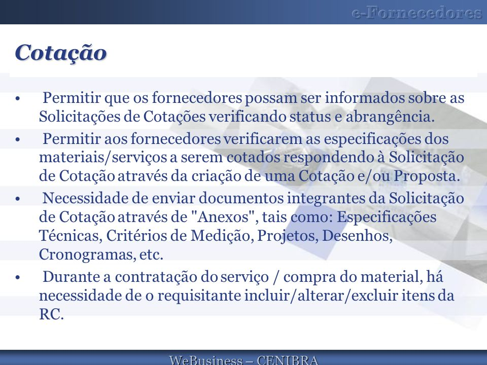 Cotação Permitir que os fornecedores possam ser informados sobre as Solicitações de Cotações verificando status e abrangência.