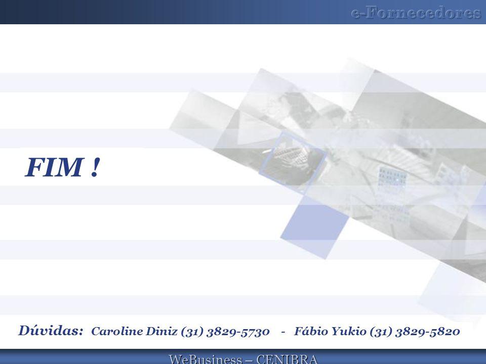 FIM ! Dúvidas: Caroline Diniz (31) 3829-5730 - Fábio Yukio (31) 3829-5820