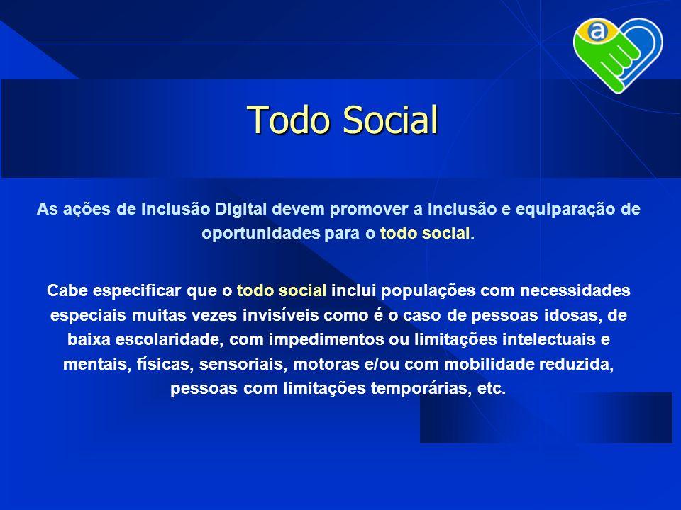 Todo Social As ações de Inclusão Digital devem promover a inclusão e equiparação de oportunidades para o todo social.