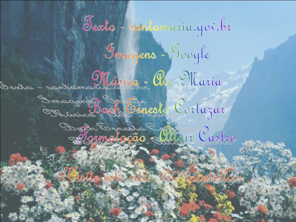 Texto - santamaria.gov.br Imagens - Google Música - Ave Maria