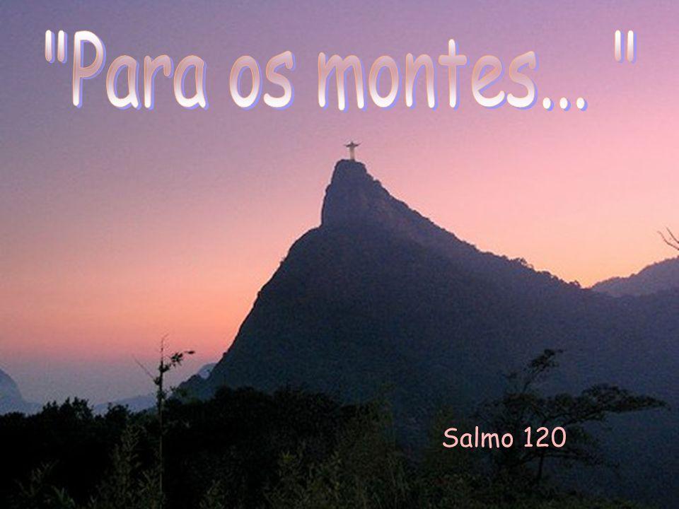 Para os montes... Salmo 120