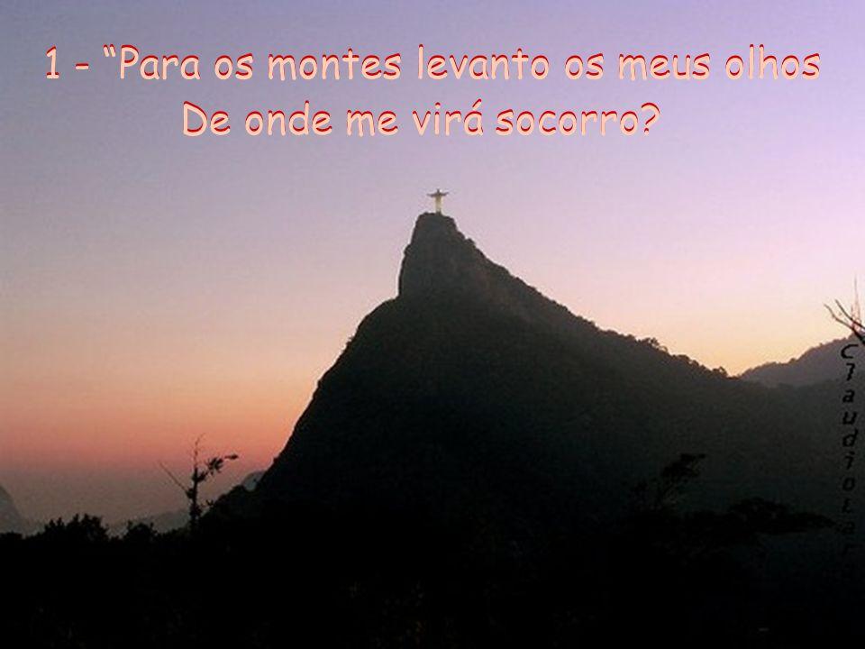 1 - Para os montes levanto os meus olhos