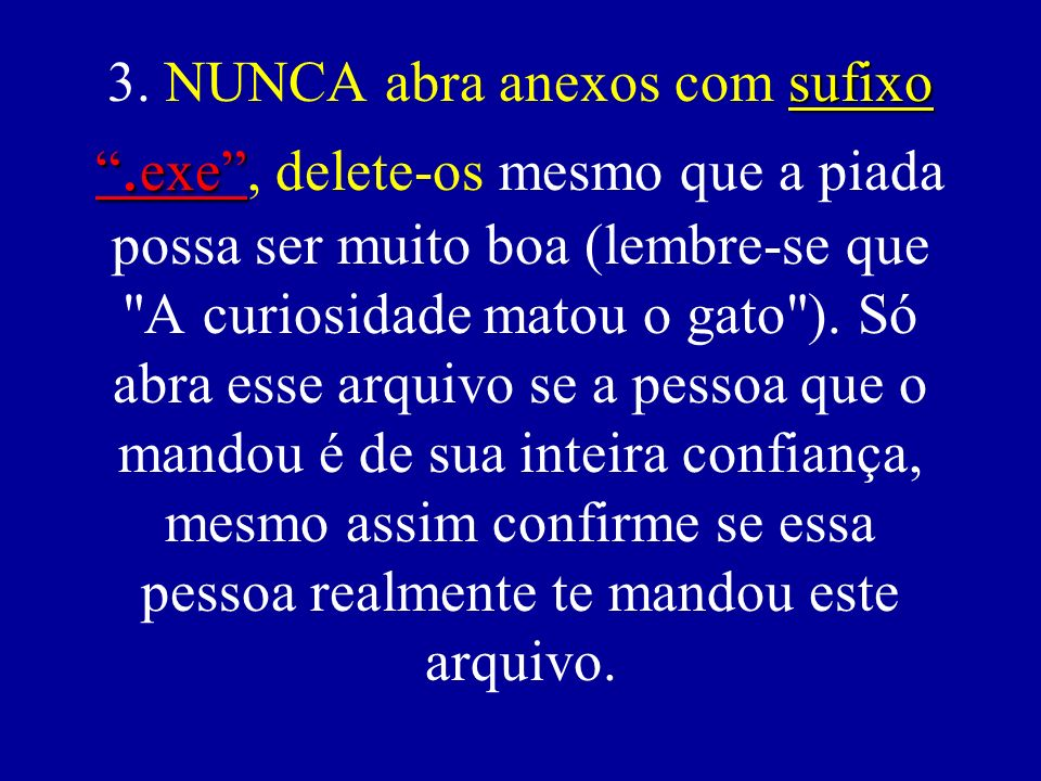 3. NUNCA abra anexos com sufixo