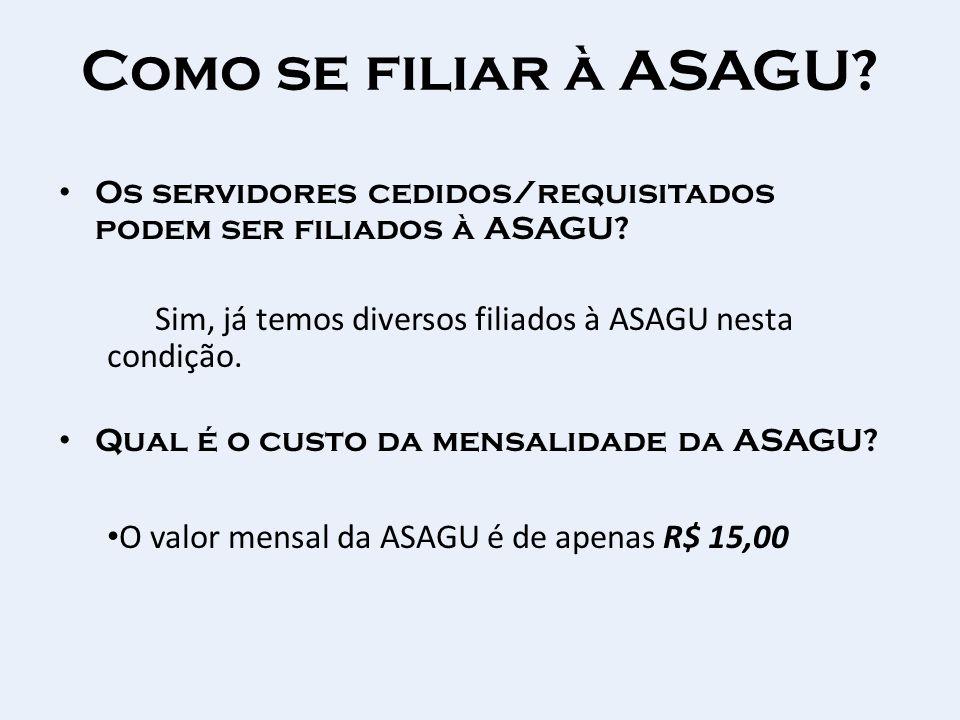 Como se filiar à ASAGU Os servidores cedidos/requisitados podem ser filiados à ASAGU Sim, já temos diversos filiados à ASAGU nesta condição.