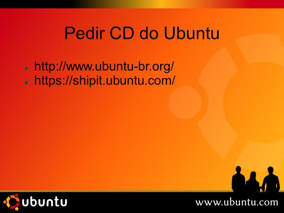 Pedir CD do Ubuntu http://www.ubuntu-br.org/