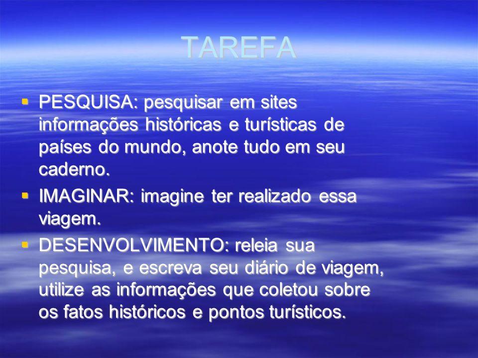 TAREFA PESQUISA: pesquisar em sites informações históricas e turísticas de países do mundo, anote tudo em seu caderno.