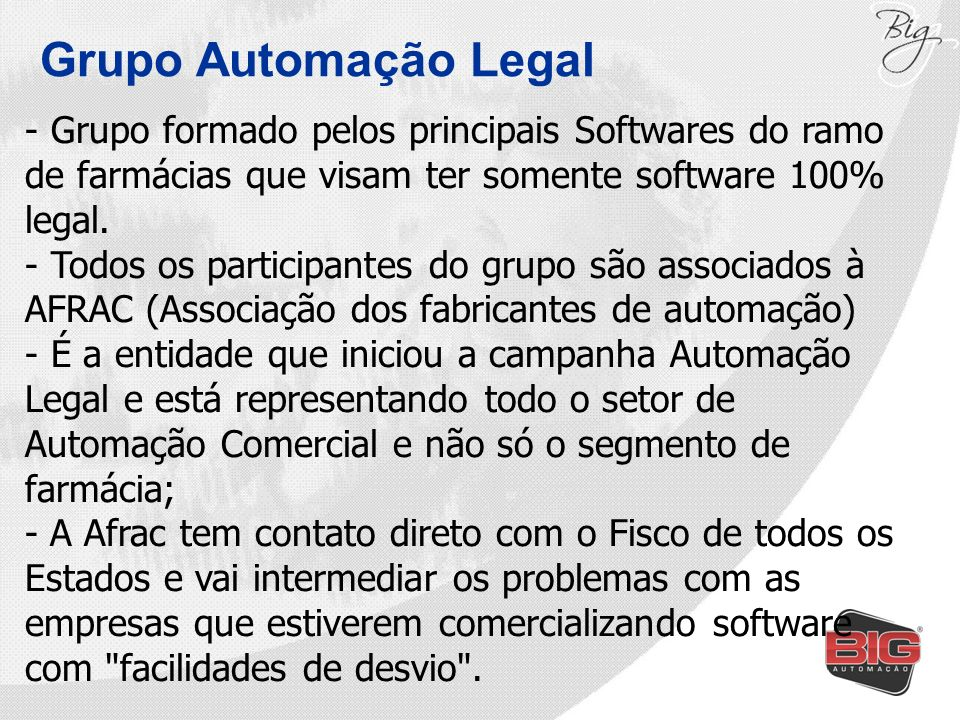 Grupo Automação Legal Grupo formado pelos principais Softwares do ramo de farmácias que visam ter somente software 100% legal.