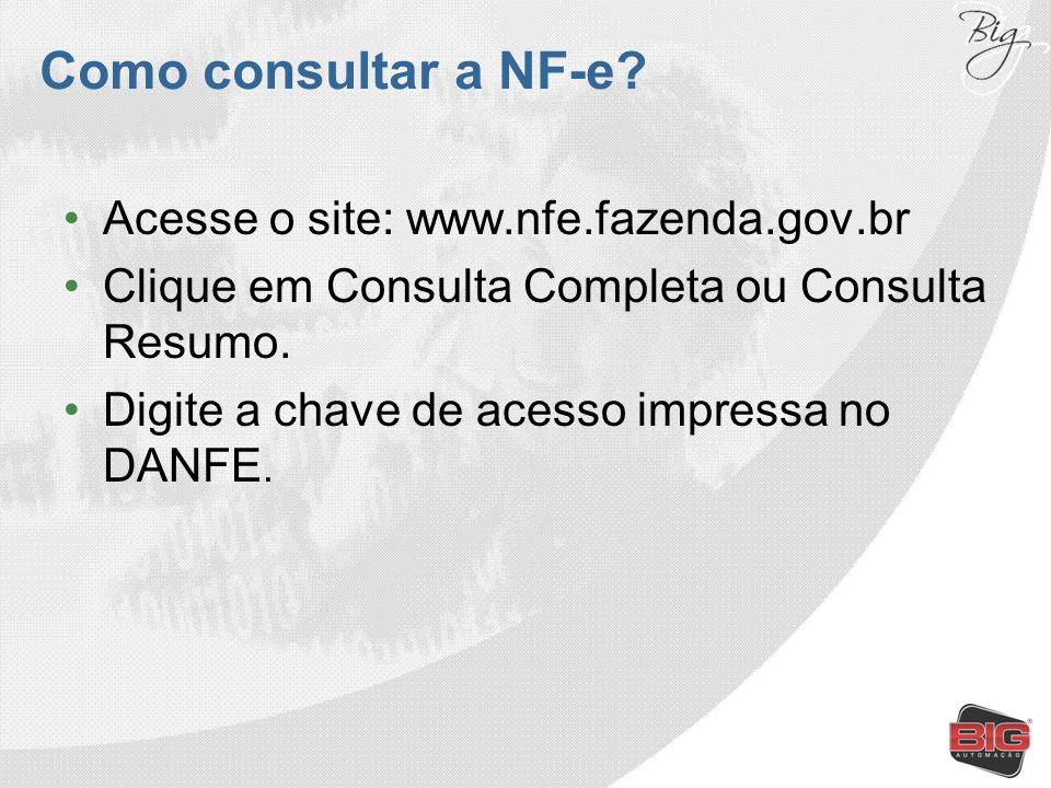 Como consultar a NF-e Acesse o site: www.nfe.fazenda.gov.br