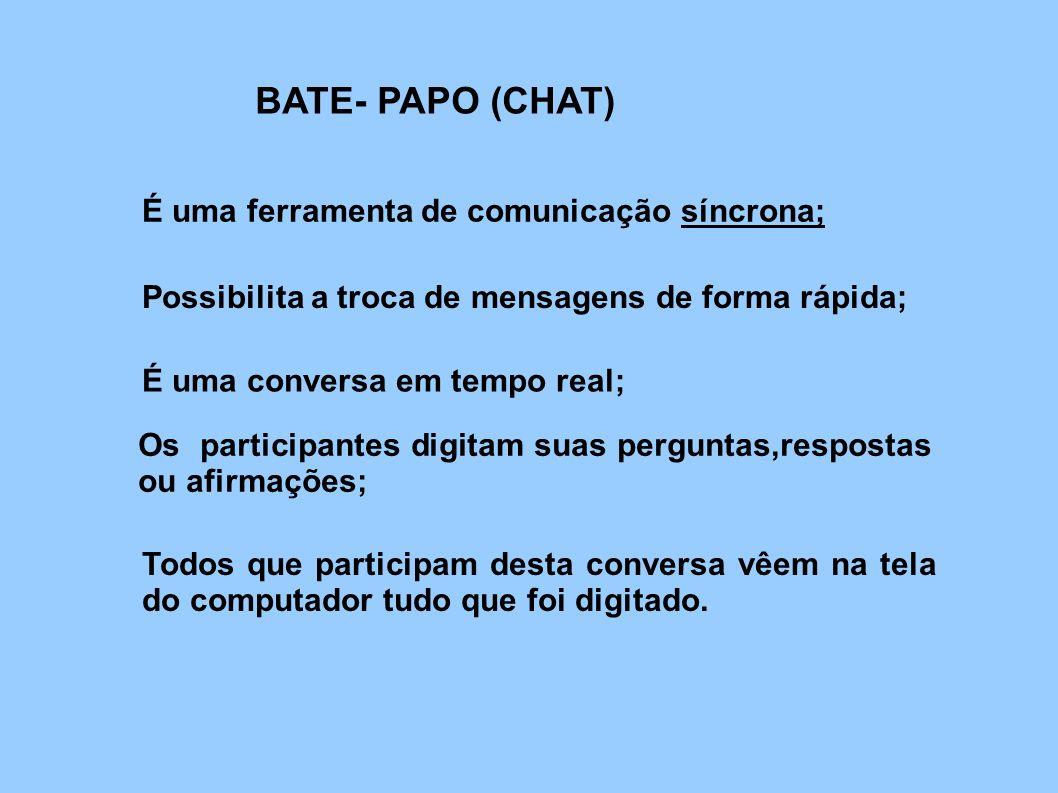 BATE- PAPO (CHAT) É uma ferramenta de comunicação síncrona;