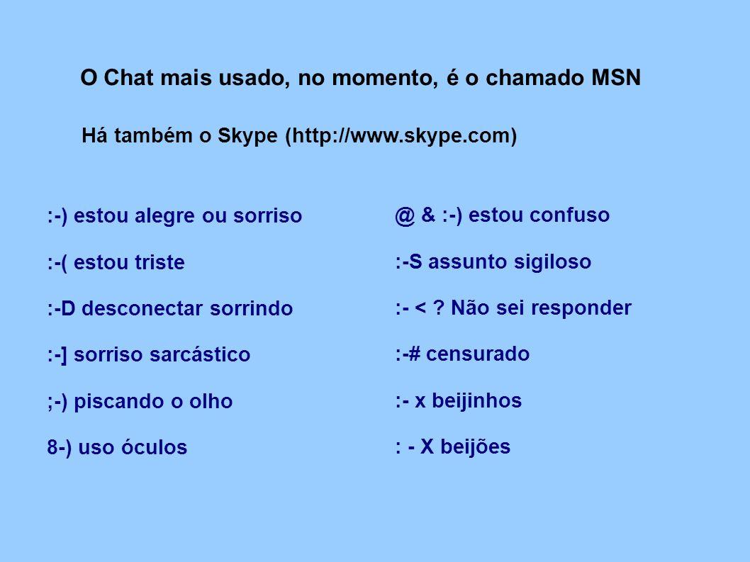 O Chat mais usado, no momento, é o chamado MSN