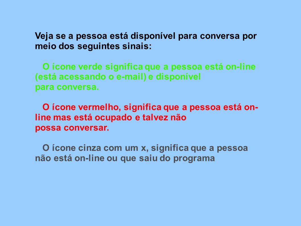 Veja se a pessoa está disponível para conversa por meio dos seguintes sinais: