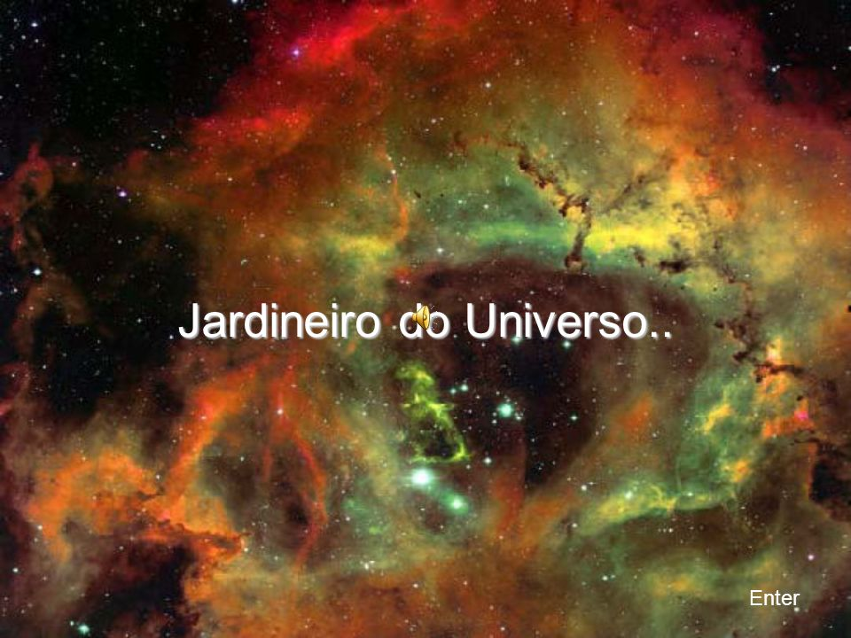 Jardineiro do Universo..