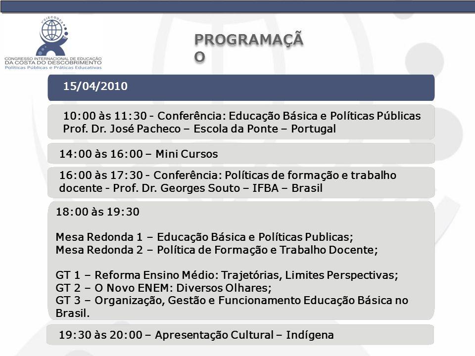 PROGRAMAÇÃO 15/04/2010. 10:00 às 11:30 - Conferência: Educação Básica e Políticas Públicas. Prof. Dr. José Pacheco – Escola da Ponte – Portugal.