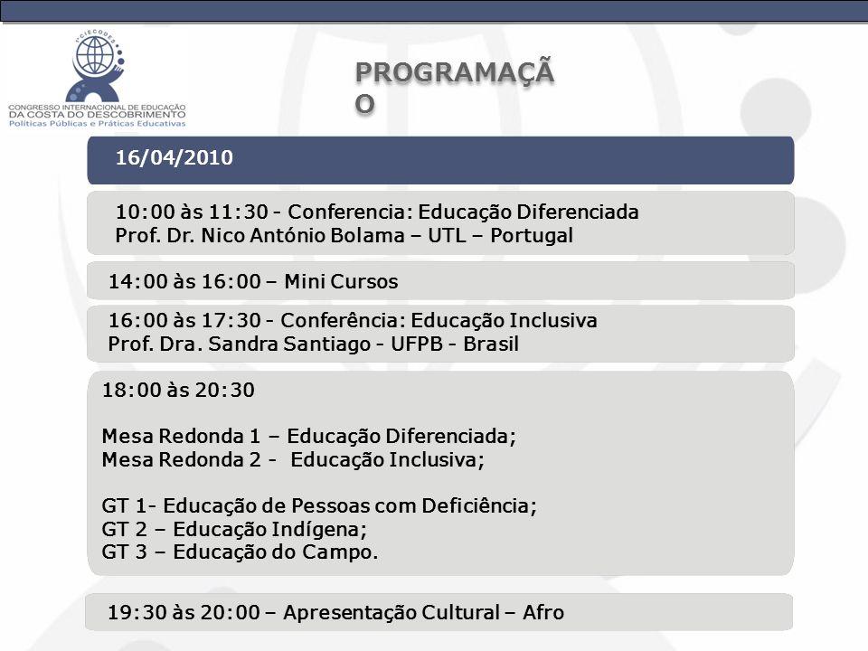 PROGRAMAÇÃO 16/04/2010. 10:00 às 11:30 - Conferencia: Educação Diferenciada. Prof. Dr. Nico António Bolama – UTL – Portugal.