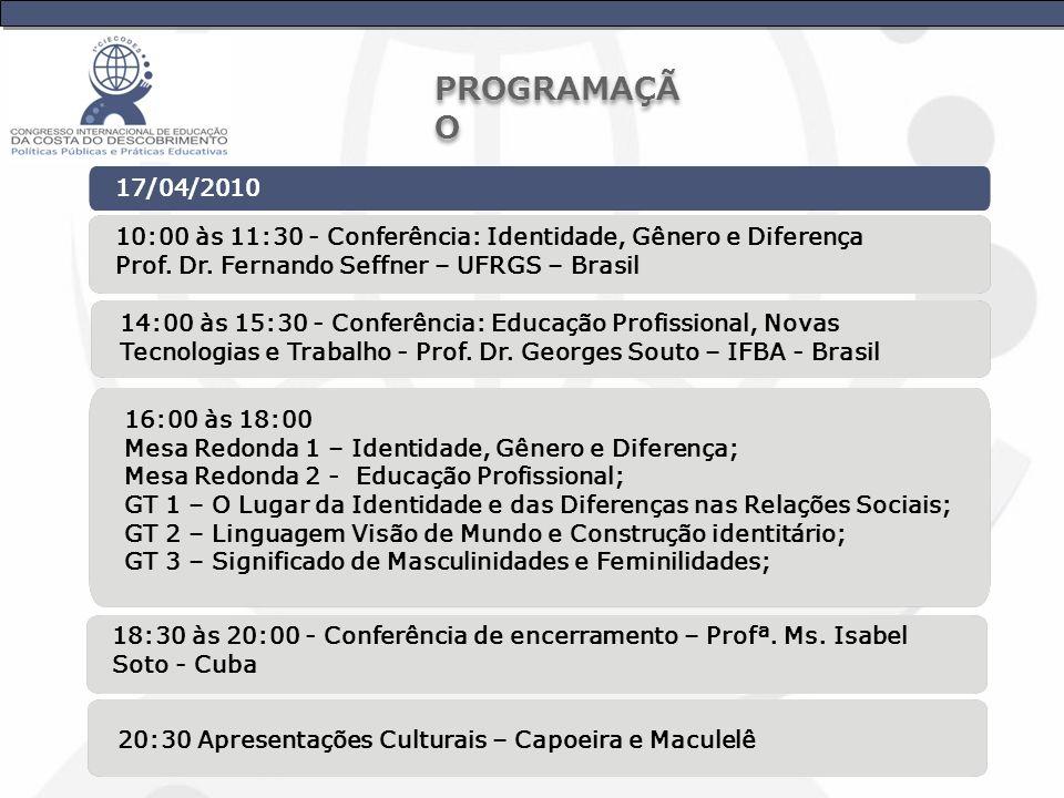 PROGRAMAÇÃO 17/04/2010. 10:00 às 11:30 - Conferência: Identidade, Gênero e Diferença. Prof. Dr. Fernando Seffner – UFRGS – Brasil.
