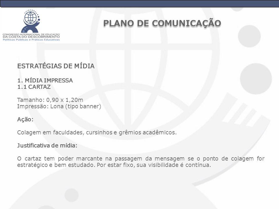 PLANO DE COMUNICAÇÃO ESTRATÉGIAS DE MÍDIA 1. MÍDIA IMPRESSA 1.1 CARTAZ