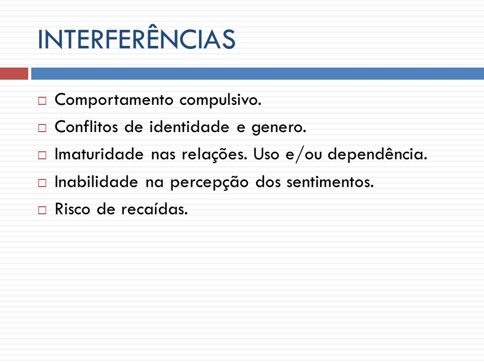 INTERFERÊNCIAS Comportamento compulsivo.