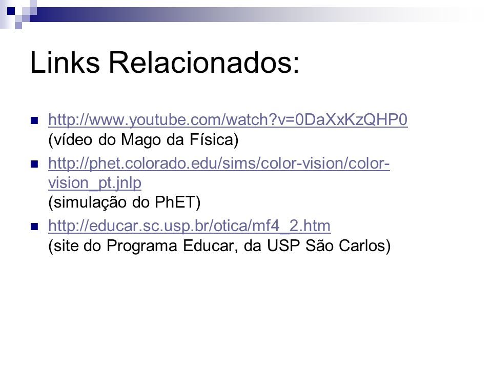 Links Relacionados: http://www.youtube.com/watch v=0DaXxKzQHP0 (vídeo do Mago da Física)