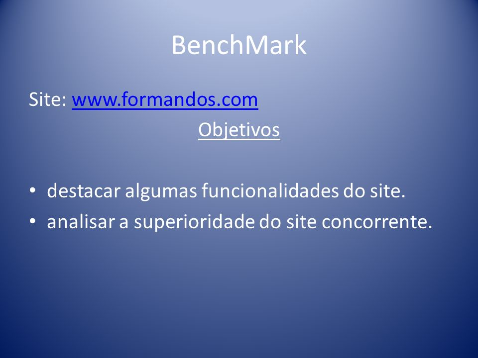 BenchMark Site: www.formandos.com Objetivos