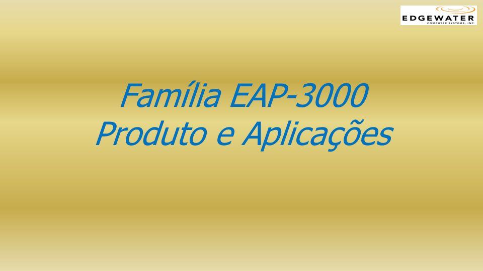 Família EAP-3000 Produto e Aplicações