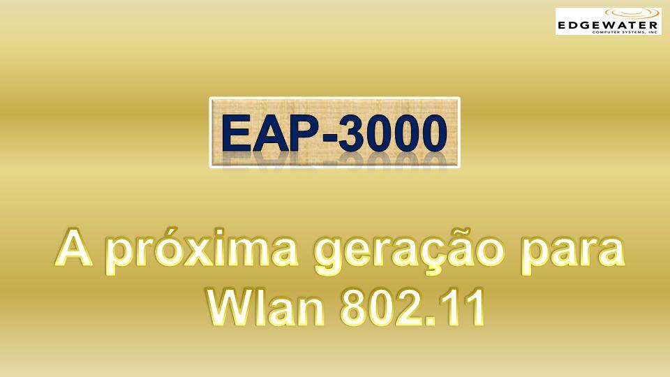 Eap-3000 A próxima geração para Wlan 802.11