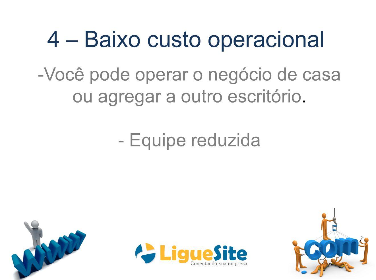 4 – Baixo custo operacional