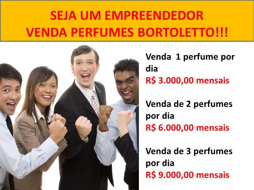 SEJA UM EMPREENDEDOR VENDA PERFUMES BORTOLETTO!!!