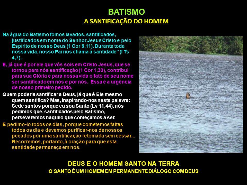 BATISMO A SANTIFICAÇÃO DO HOMEM