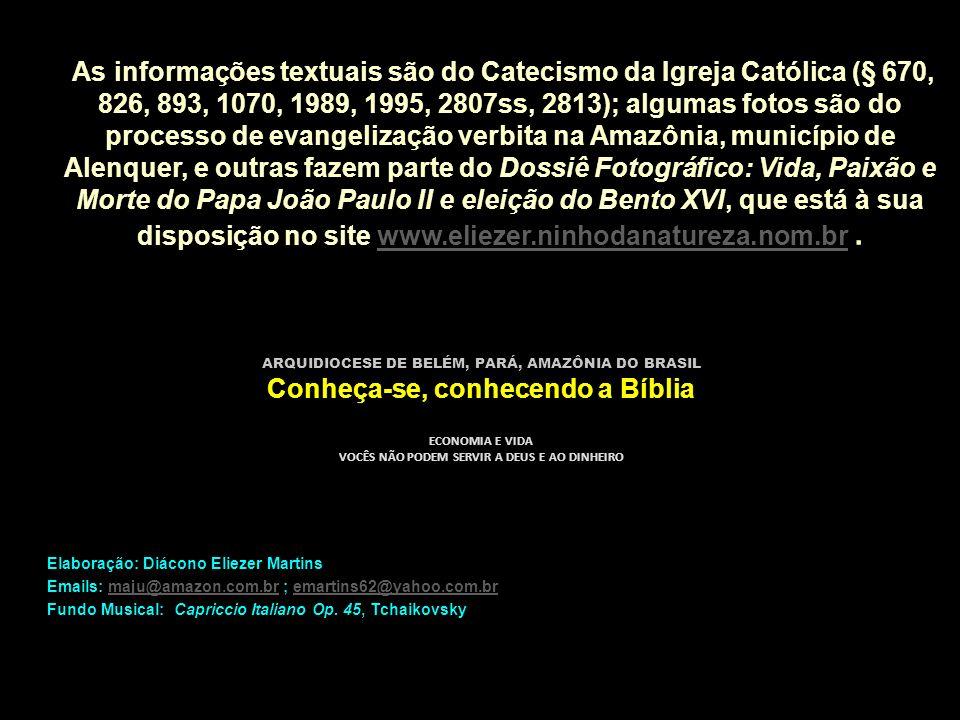 As informações textuais são do Catecismo da Igreja Católica (§ 670, 826, 893, 1070, 1989, 1995, 2807ss, 2813); algumas fotos são do processo de evangelização verbita na Amazônia, município de Alenquer, e outras fazem parte do Dossiê Fotográfico: Vida, Paixão e Morte do Papa João Paulo II e eleição do Bento XVI, que está à sua disposição no site www.eliezer.ninhodanatureza.nom.br .