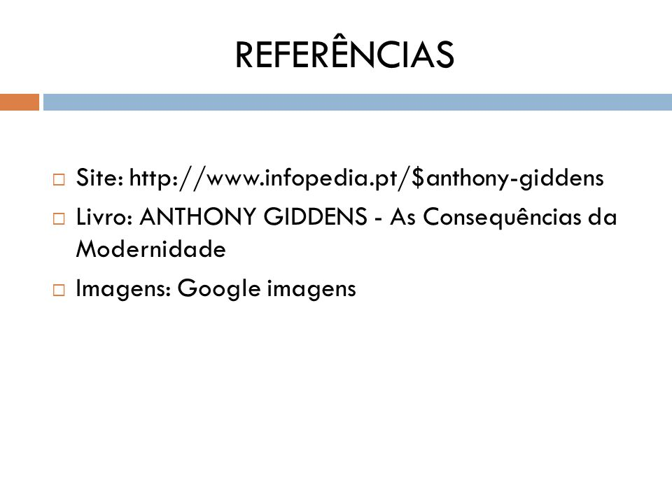 REFERÊNCIAS Site: http://www.infopedia.pt/$anthony-giddens