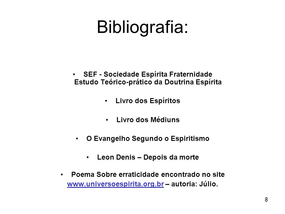 Bibliografia: SEF - Sociedade Espírita Fraternidade Estudo Teórico-prático da Doutrina Espírita. Livro dos Espíritos.