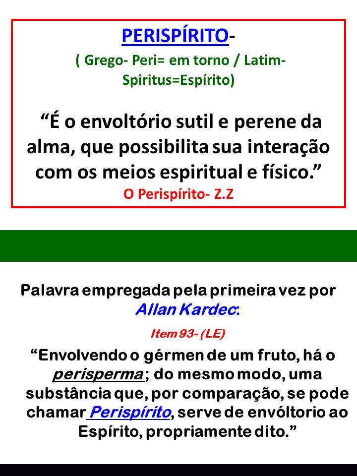 PERISPÍRITO-( Grego- Peri= em torno / Latim- Spiritus=Espírito)