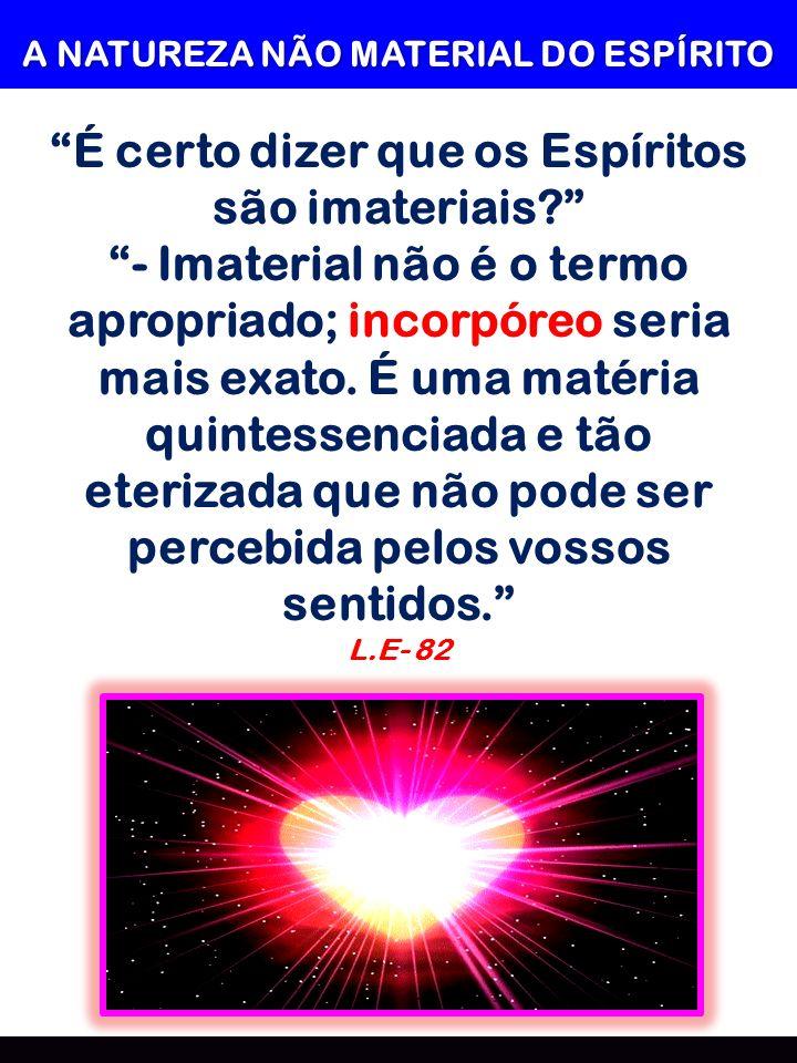 É certo dizer que os Espíritos são imateriais